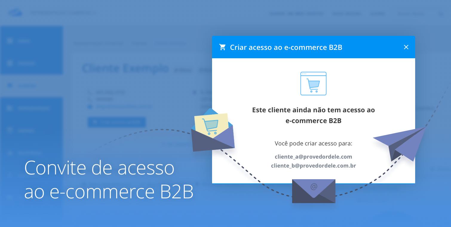 Aumente os acessos do seu B2B enviando convites para seus clientes!